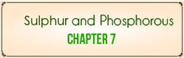 Chapter 7: Sulphur and Phosphorous