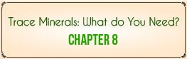 Chapter 8: Trace Minerals — What Do You Need?